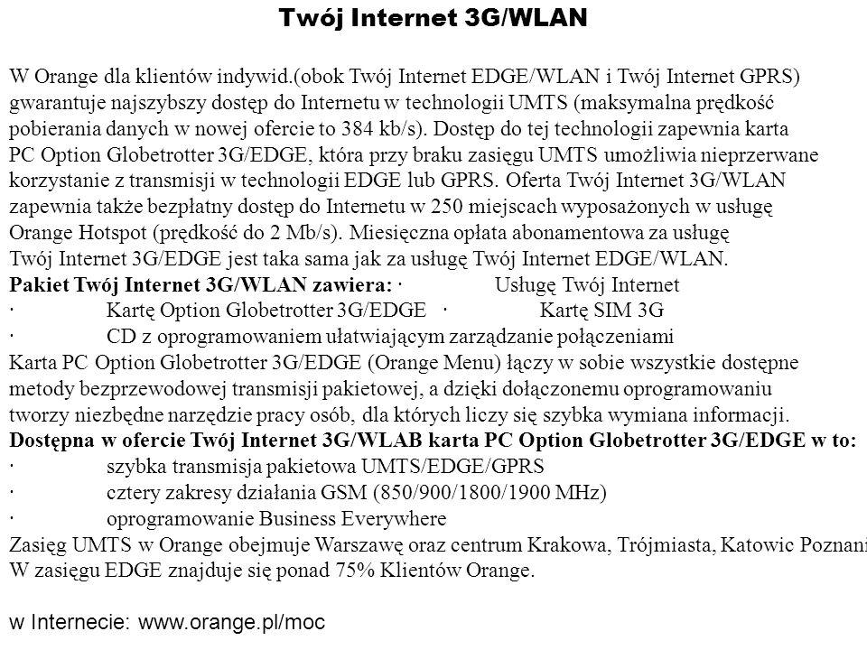 Twój Internet 3G/WLAN W Orange dla klientów indywid.(obok Twój Internet EDGE/WLAN i Twój Internet GPRS) gwarantuje najszybszy dostęp do Internetu w te