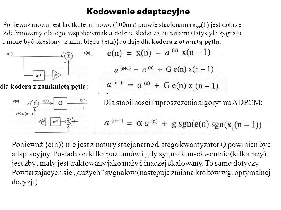 Kodowanie adaptacyjne Ponieważ mowa jest krótkoterminowo (100ms) prawie stacjonarna r xx (1) jest dobrze Zdefiniowany dlatego współczynnik a dobrze śl