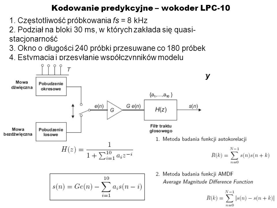 Kodowanie predykcyjne – wokoder LPC-10 1. Częstotliwość próbkowania fs = 8 kHz 2. Podział na bloki 30 ms, w których zakłada się quasi- stacjonarność 3