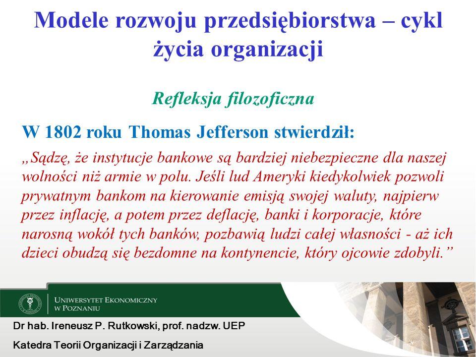 Dr hab. Ireneusz P. Rutkowski, prof. nadzw. UEP Katedra Teorii Organizacji i Zarządzania Modele rozwoju przedsiębiorstwa – cykl życia organizacji Refl