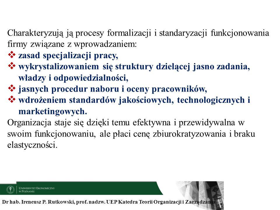 Dr hab. Ireneusz P. Rutkowski, prof. nadzw. UEP Katedra Teorii Organizacji i Zarządzania Charakteryzują ją procesy formalizacji i standaryzacji funkcj