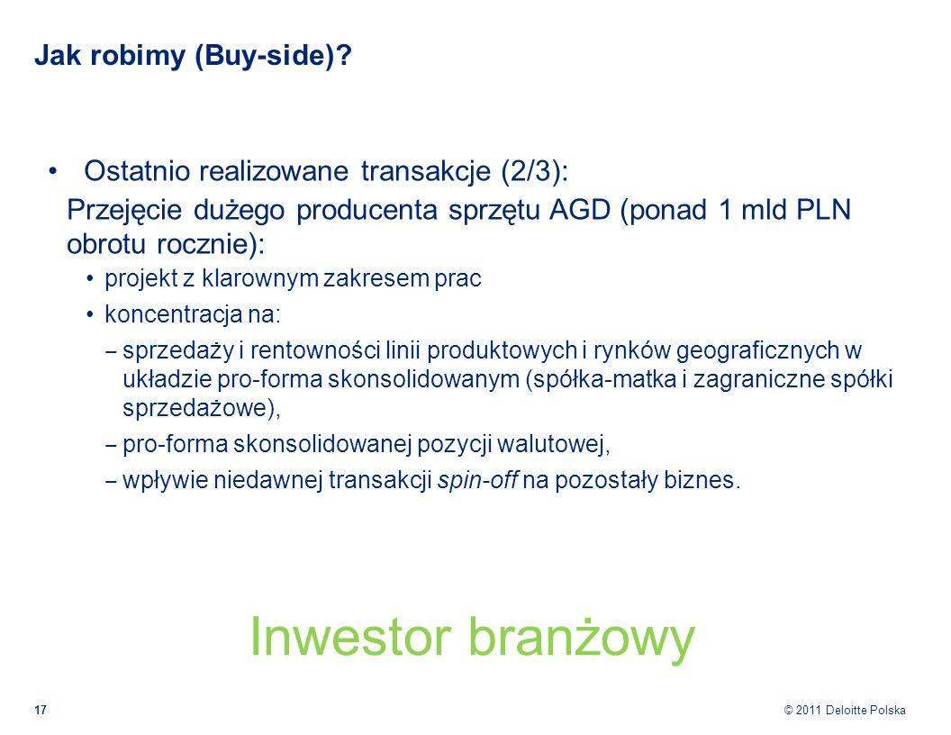 © 2011 Deloitte Polska Jak robimy (Buy-side)? Ostatnio realizowane transakcje (2/3): Przejęcie dużego producenta sprzętu AGD (ponad 1 mld PLN obrotu r