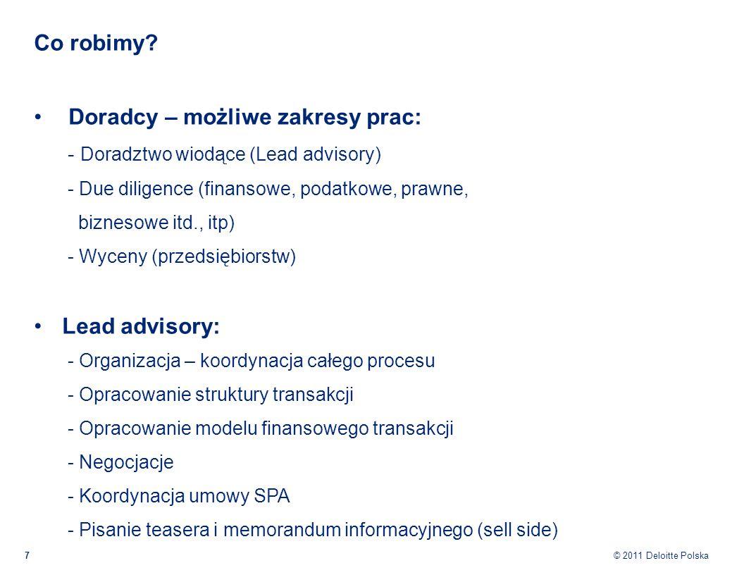 © 2011 Deloitte Polska Co robimy? 7 Doradcy – możliwe zakresy prac: - Doradztwo wiodące (Lead advisory) - Due diligence (finansowe, podatkowe, prawne,