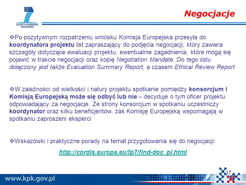 17 Negocjacje Po pozytywnym rozpatrzeniu wniosku Komisja Europejska przesyła do koordynatora projektu list zapraszający do podjęcia negocjacji, który