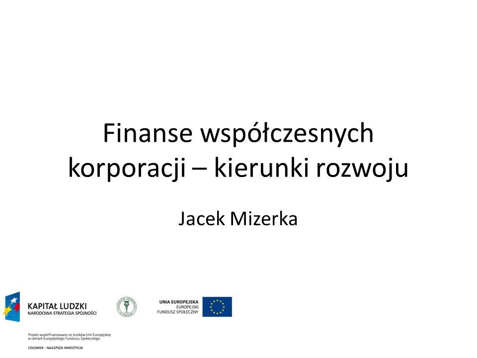 Finanse współczesnych korporacji – kierunki rozwoju Jacek Mizerka