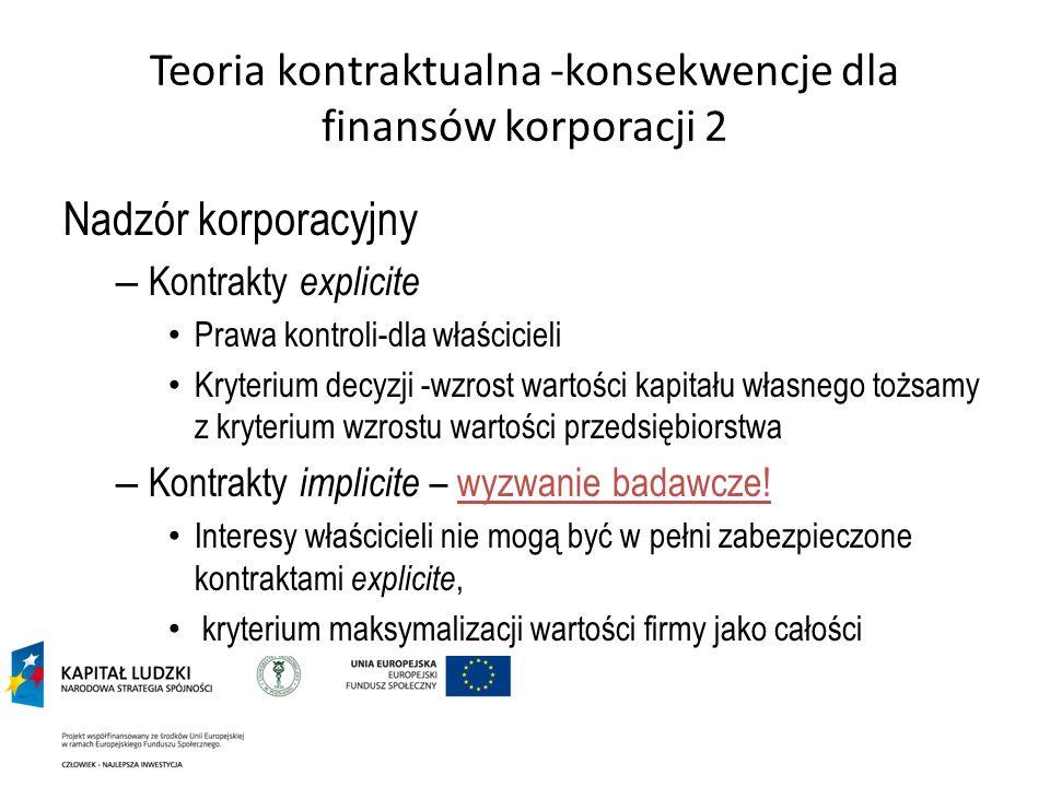 Teoria kontraktualna -konsekwencje dla finansów korporacji 2 Nadzór korporacyjny – Kontrakty explicite Prawa kontroli-dla właścicieli Kryterium decyzj