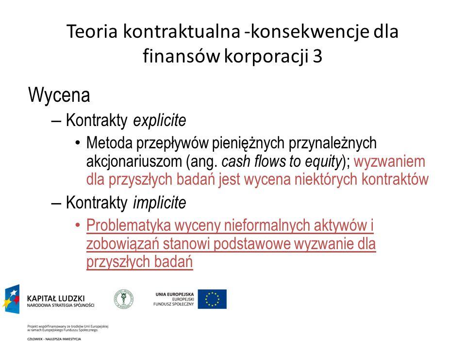 Teoria kontraktualna -konsekwencje dla finansów korporacji 3 Wycena – Kontrakty explicite Metoda przepływów pieniężnych przynależnych akcjonariuszom (