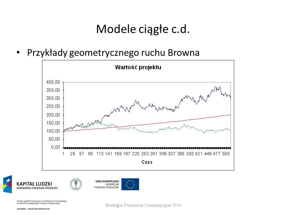 Strategie finansowe i inwestycyjne firm Modele ciągłe c.d. Przykłady geometrycznego ruchu Browna