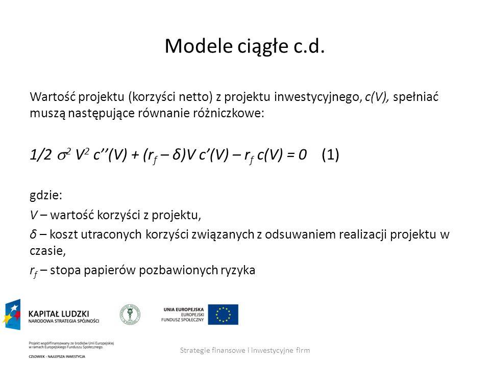 Strategie finansowe i inwestycyjne firm Modele ciągłe c.d. Wartość projektu (korzyści netto) z projektu inwestycyjnego, c(V), spełniać muszą następują