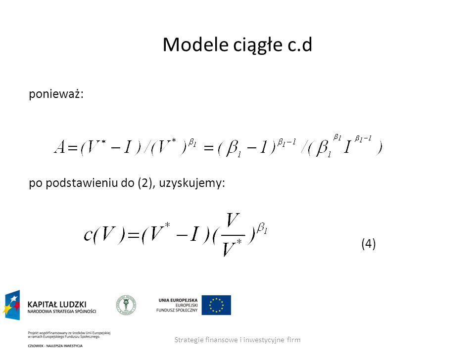 Strategie finansowe i inwestycyjne firm Modele ciągłe c.d ponieważ: po podstawieniu do (2), uzyskujemy: (4)
