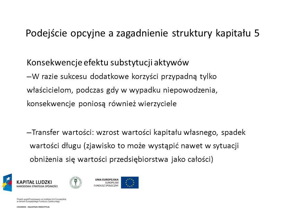 Podejście opcyjne a zagadnienie struktury kapitału 5 Konsekwencje efektu substytucji aktywów – W razie sukcesu dodatkowe korzyści przypadną tylko właś