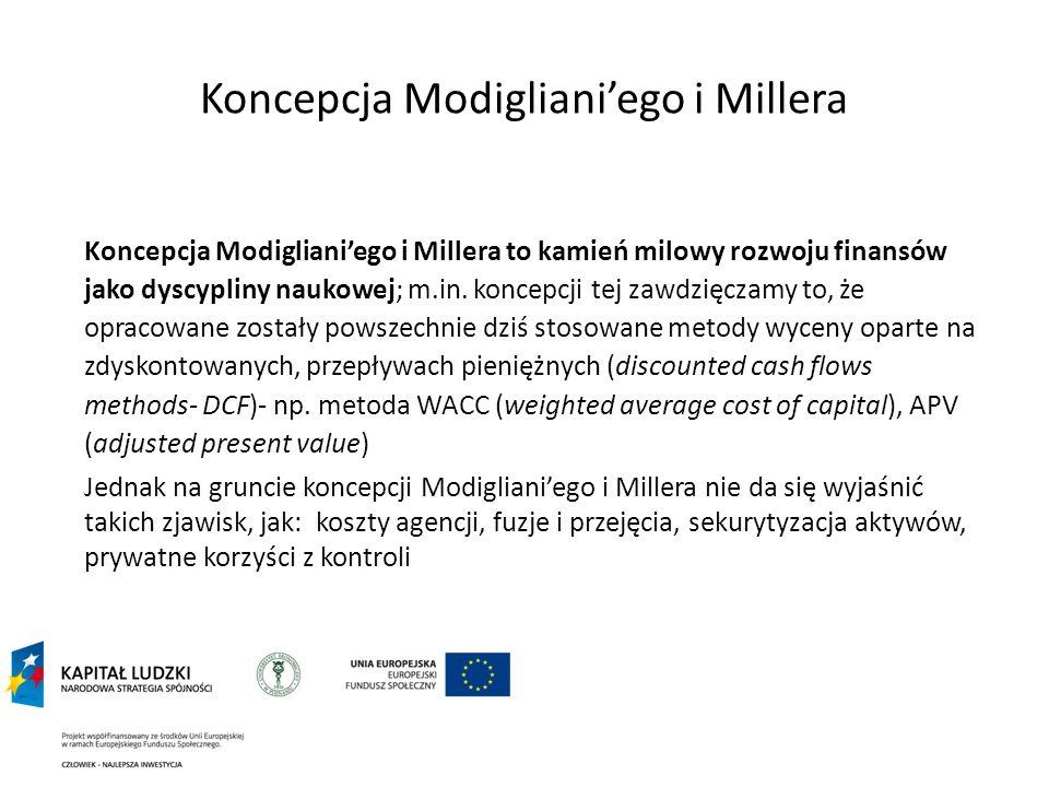 Koncepcja Modiglianiego i Millera Koncepcja Modiglianiego i Millera to kamień milowy rozwoju finansów jako dyscypliny naukowej; m.in. koncepcji tej za