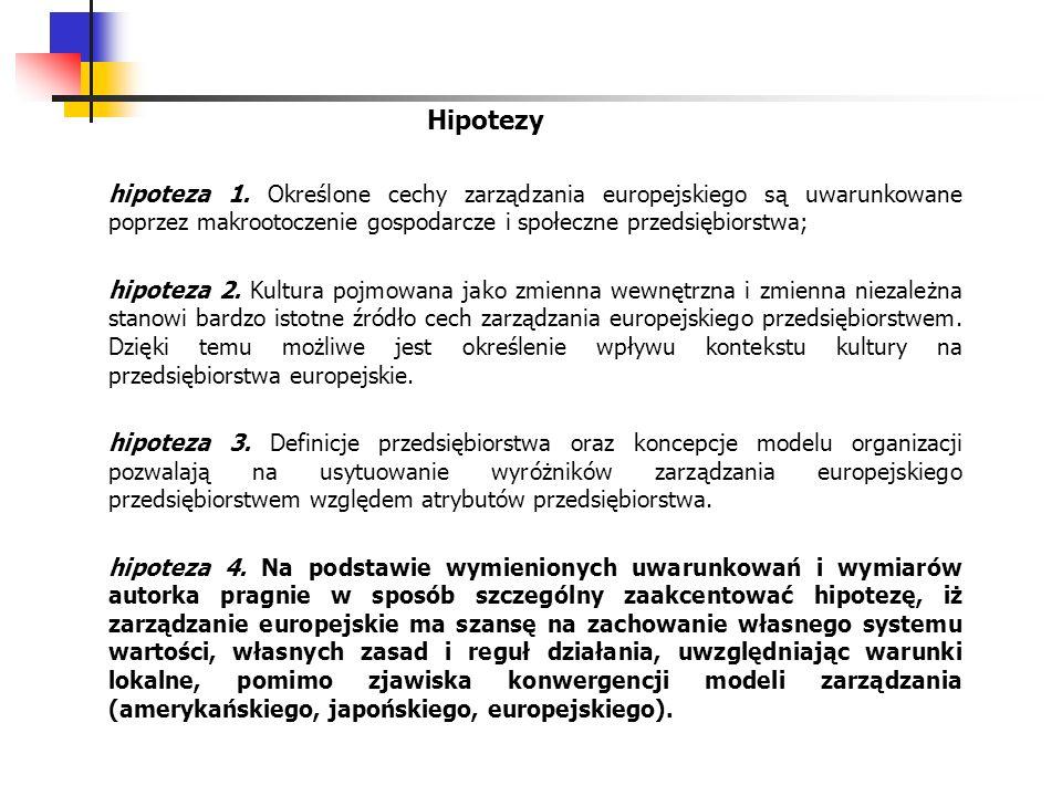 Hipotezy hipoteza 1. Określone cechy zarządzania europejskiego są uwarunkowane poprzez makrootoczenie gospodarcze i społeczne przedsiębiorstwa; hipote