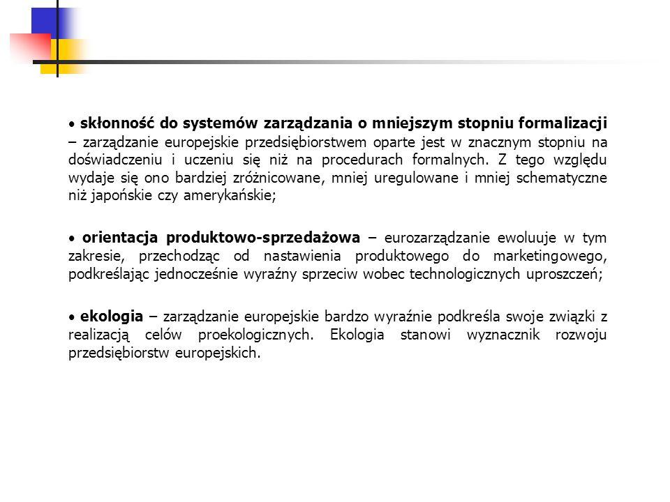 skłonność do systemów zarządzania o mniejszym stopniu formalizacji – zarządzanie europejskie przedsiębiorstwem oparte jest w znacznym stopniu na doświ