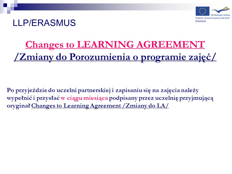 LLP/ERASMUS Changes to LEARNING AGREEMENT /Zmiany do Porozumienia o programie zajęć/ Po przyjeździe do uczelni partnerskiej i zapisaniu się na zajęcia