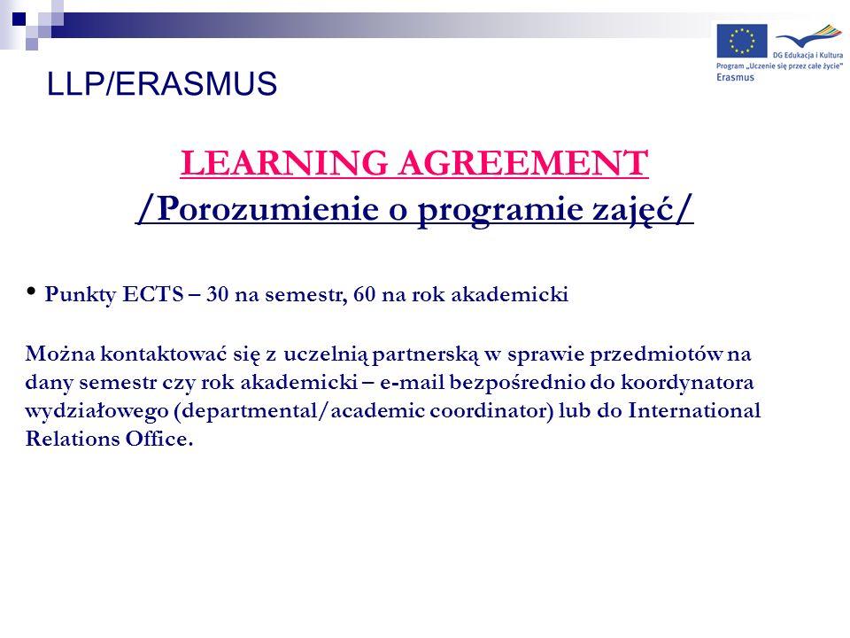 LLP/ERASMUS LEARNING AGREEMENT /Porozumienie o programie zajęć/ Punkty ECTS – 30 na semestr, 60 na rok akademicki Można kontaktować się z uczelnią par