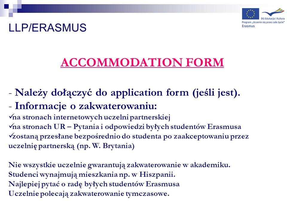 LLP/ERASMUS ACCOMMODATION FORM - Należy dołączyć do application form (jeśli jest). - Informacje o zakwaterowaniu: na stronach internetowych uczelni pa