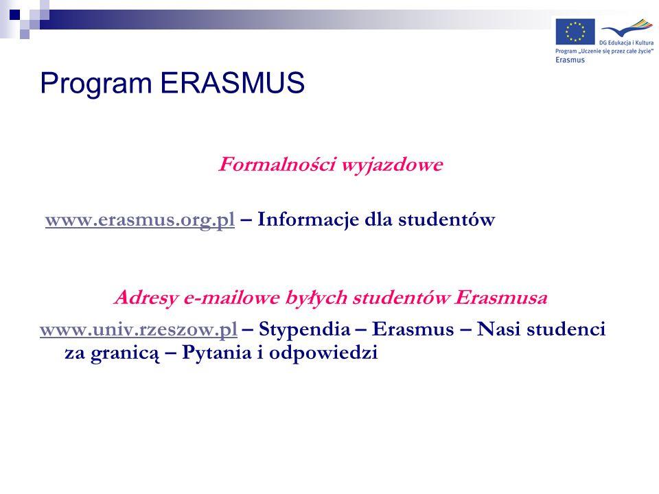 Program ERASMUS Formalności wyjazdowe www.erasmus.org.pl – Informacje dla studentówwww.erasmus.org.pl Adresy e-mailowe byłych studentów Erasmusa www.u