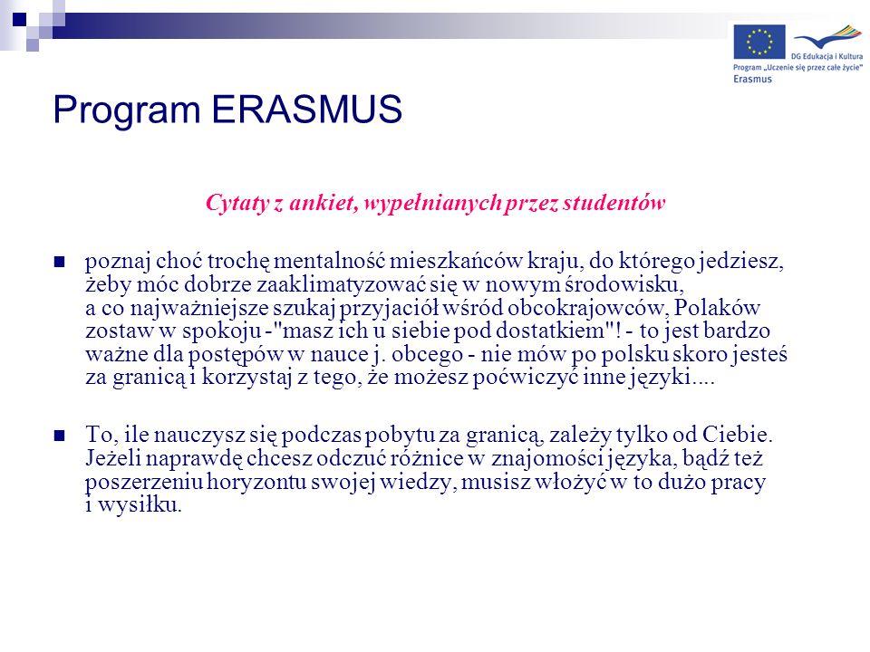 Program ERASMUS Cytaty z ankiet, wypełnianych przez studentów poznaj choć trochę mentalność mieszkańców kraju, do którego jedziesz, żeby móc dobrze za