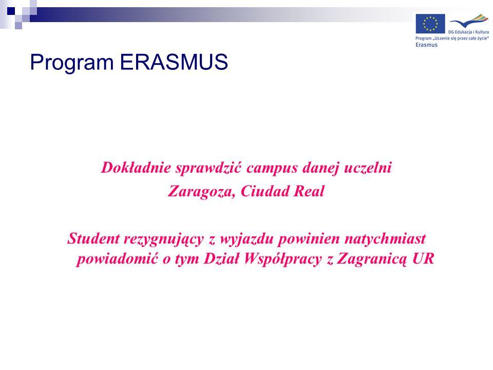 Program ERASMUS Dokładnie sprawdzić campus danej uczelni Zaragoza, Ciudad Real Student rezygnujący z wyjazdu powinien natychmiast powiadomić o tym Dzi