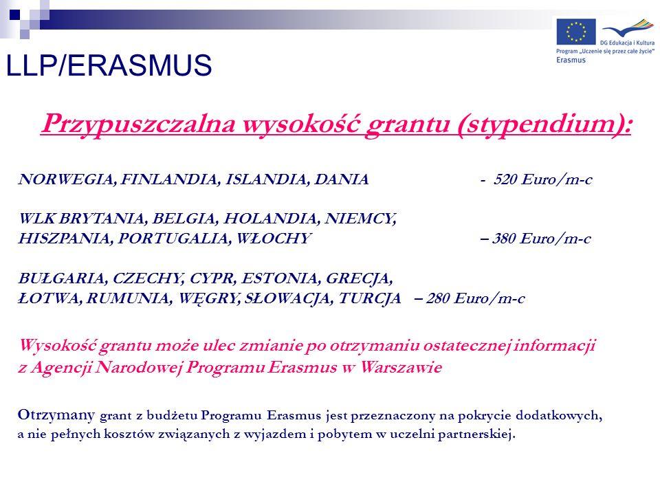 LLP/ERASMUS Przypuszczalna wysokość grantu (stypendium): NORWEGIA, FINLANDIA, ISLANDIA, DANIA- 520 Euro/m-c WLK BRYTANIA, BELGIA, HOLANDIA, NIEMCY, HI