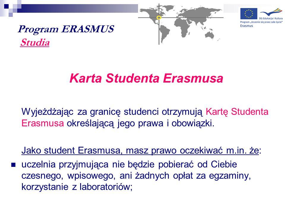 Program ERASMUS Studia Karta Studenta Erasmusa Wyjeżdżając za granicę studenci otrzymują Kartę Studenta Erasmusa określającą jego prawa i obowiązki. J