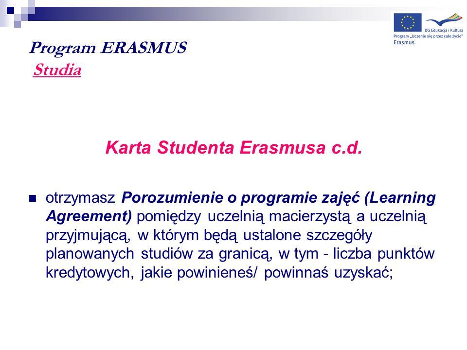 Program ERASMUS Studia Karta Studenta Erasmusa c.d. otrzymasz Porozumienie o programie zajęć (Learning Agreement) pomiędzy uczelnią macierzystą a ucze