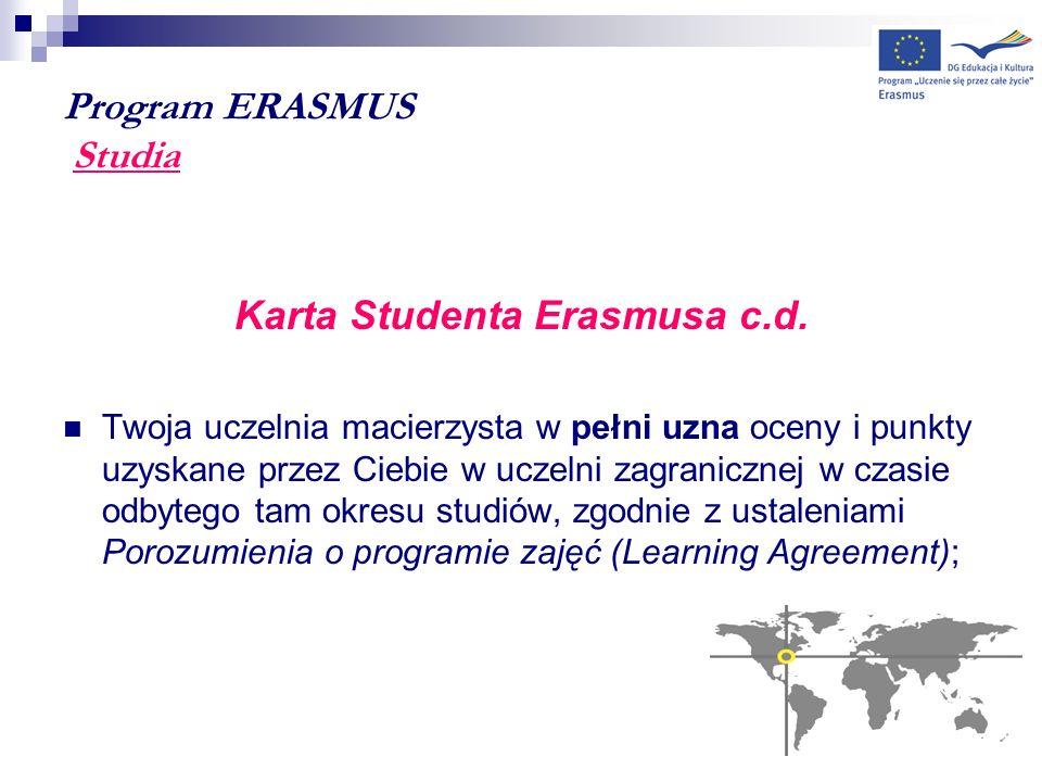 Program ERASMUS Studia Karta Studenta Erasmusa c.d. Twoja uczelnia macierzysta w pełni uzna oceny i punkty uzyskane przez Ciebie w uczelni zagraniczne