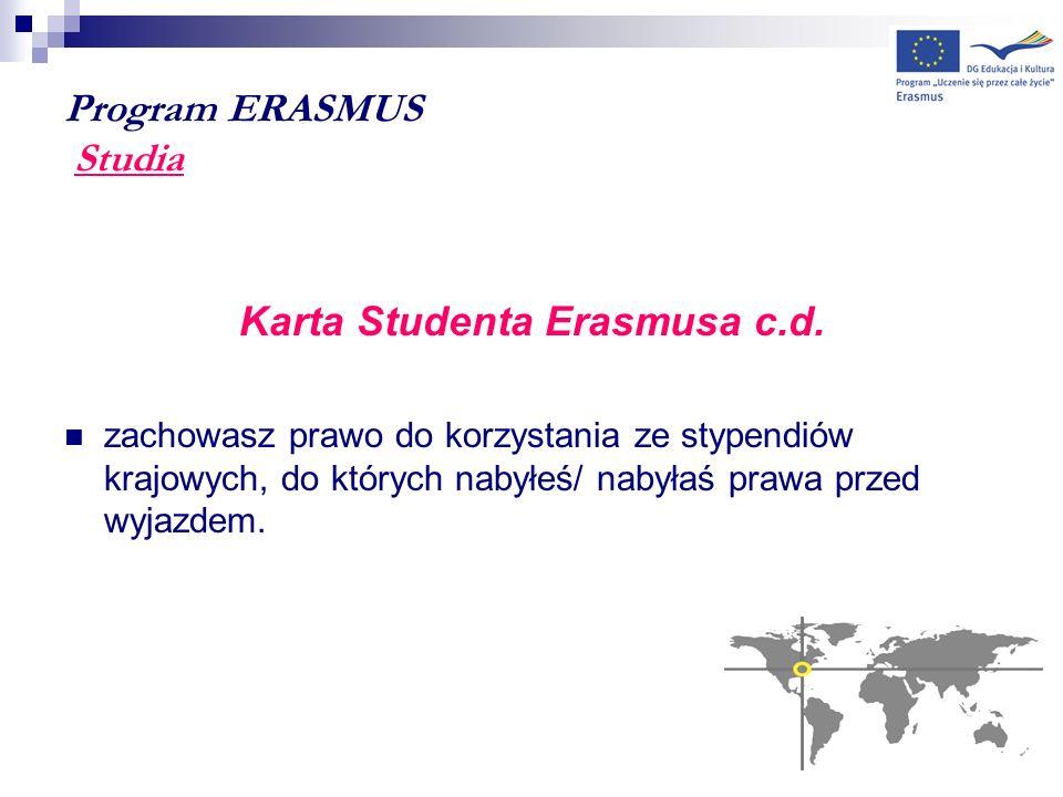Program ERASMUS Studia Karta Studenta Erasmusa c.d. zachowasz prawo do korzystania ze stypendiów krajowych, do których nabyłeś/ nabyłaś prawa przed wy