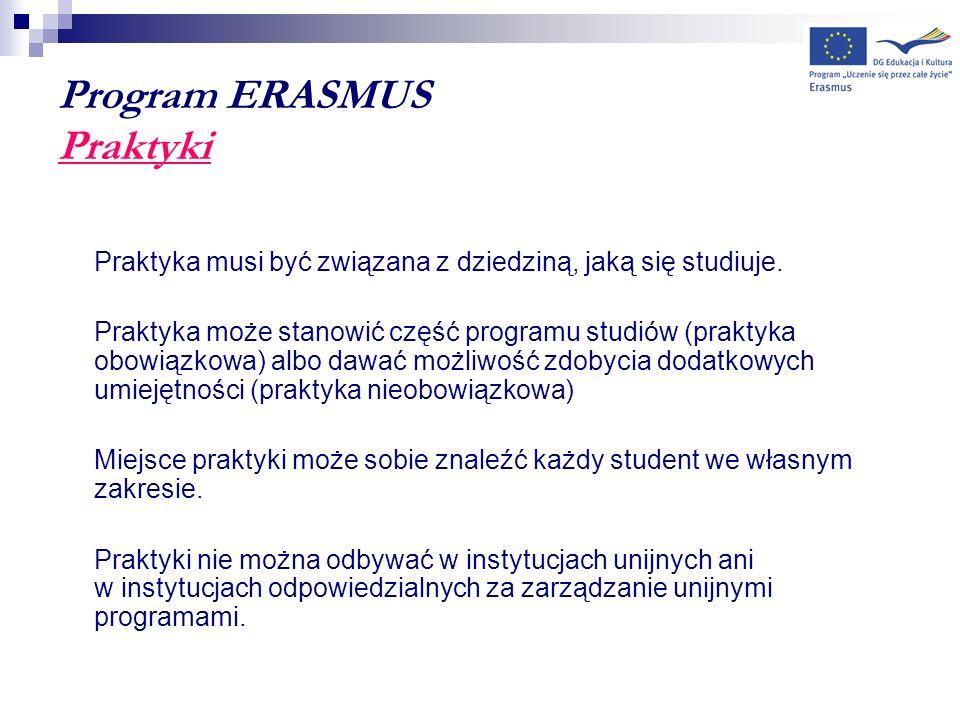 Program ERASMUS Praktyki Praktyka musi być związana z dziedziną, jaką się studiuje. Praktyka może stanowić część programu studiów (praktyka obowiązkow