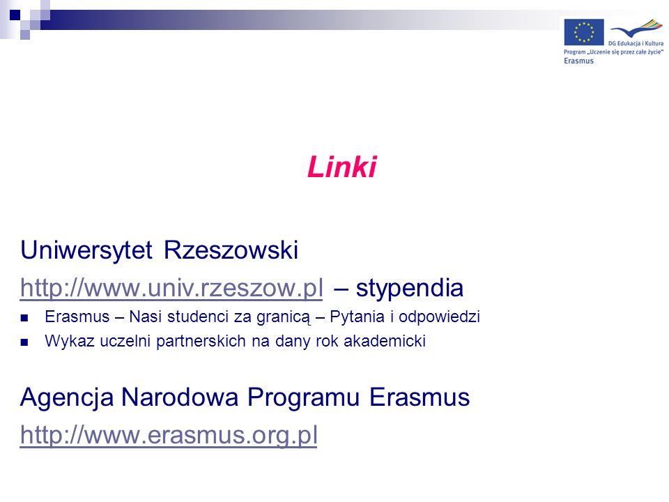 Linki Uniwersytet Rzeszowski http://www.univ.rzeszow.plhttp://www.univ.rzeszow.pl – stypendia Erasmus – Nasi studenci za granicą – Pytania i odpowiedz