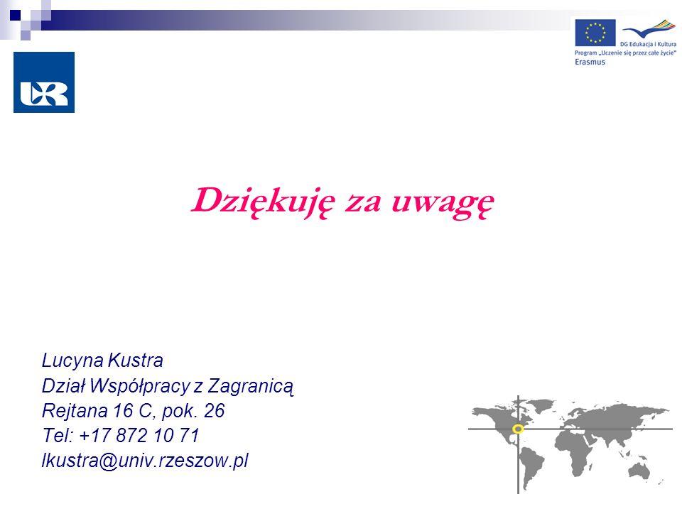 Dziękuję za uwagę Lucyna Kustra Dział Współpracy z Zagranicą Rejtana 16 C, pok. 26 Tel: +17 872 10 71 lkustra@univ.rzeszow.pl