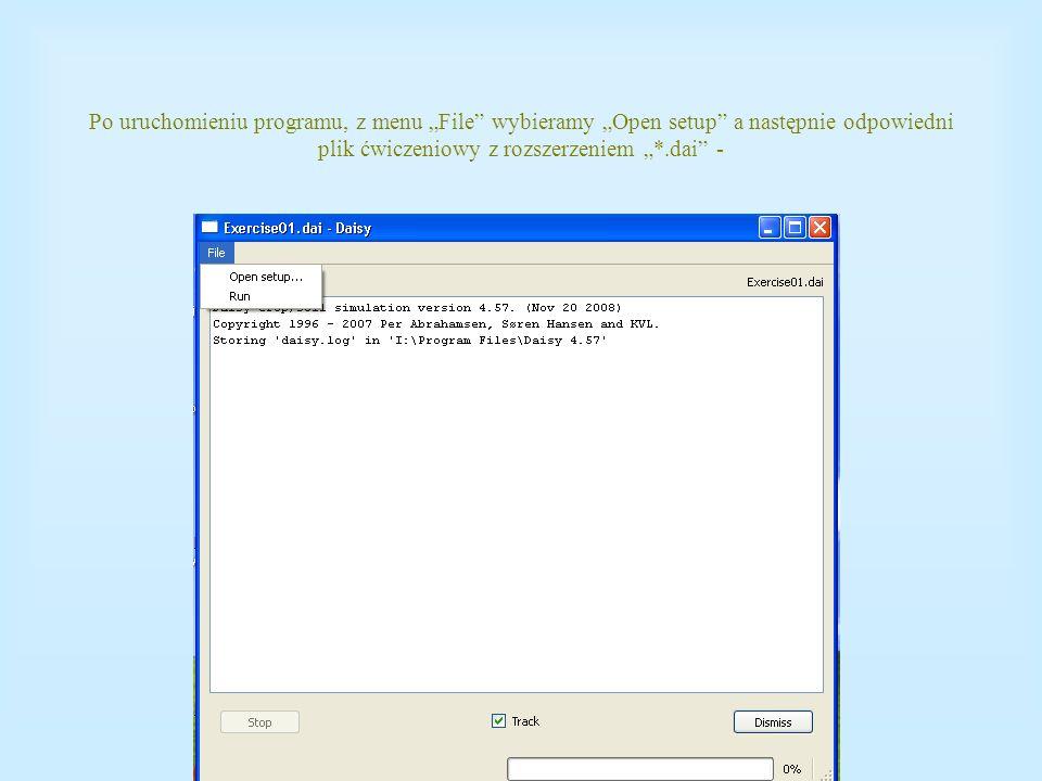 Po uruchomieniu programu, z menu File wybieramy Open setup a następnie odpowiedni plik ćwiczeniowy z rozszerzeniem *.dai -