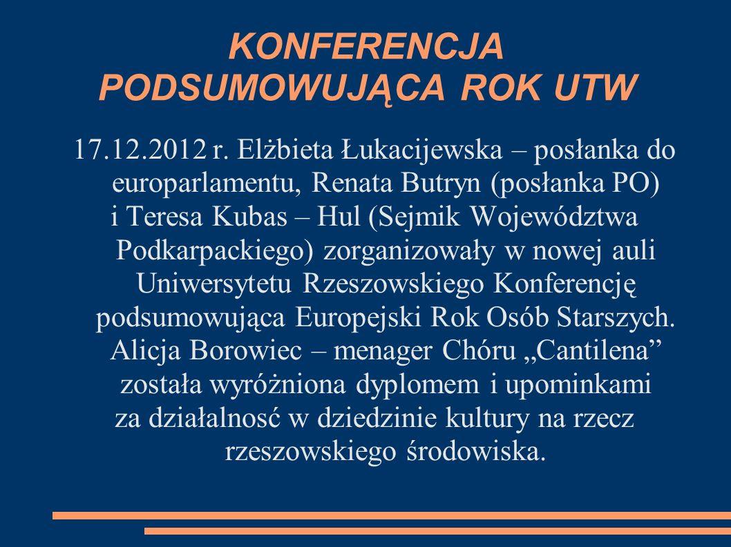 KONFERENCJA PODSUMOWUJĄCA ROK UTW 17.12.2012 r. Elżbieta Łukacijewska – posłanka do europarlamentu, Renata Butryn (posłanka PO) i Teresa Kubas – Hul (