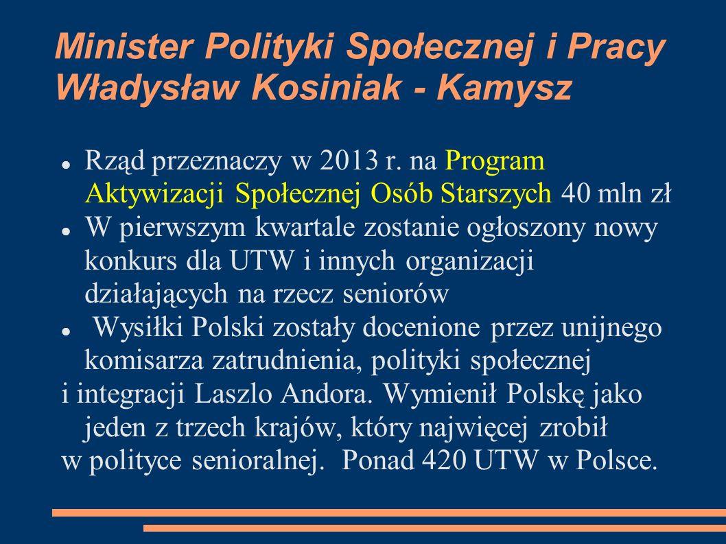 Minister Polityki Społecznej i Pracy Władysław Kosiniak - Kamysz Rząd przeznaczy w 2013 r. na Program Aktywizacji Społecznej Osób Starszych 40 mln zł