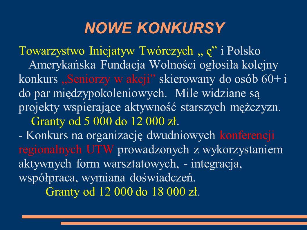 NOWE KONKURSY Towarzystwo Inicjatyw Twórczych ę i Polsko Amerykańska Fundacja Wolności ogłosiła kolejny konkurs Seniorzy w akcji skierowany do osób 60