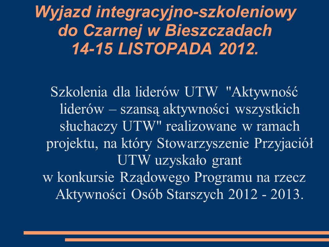 Wyjazd integracyjno-szkoleniowy do Czarnej w Bieszczadach 14-15 LISTOPADA 2012. Szkolenia dla liderów UTW
