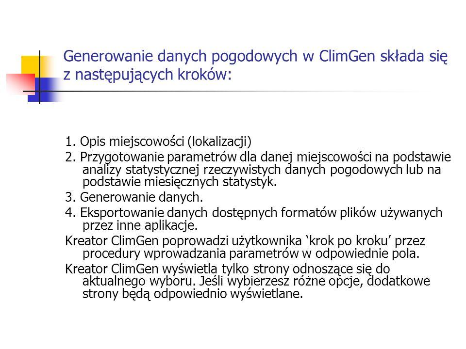 Generowanie danych pogodowych w ClimGen składa się z następujących kroków: 1. Opis miejscowości (lokalizacji) 2. Przygotowanie parametrów dla danej mi