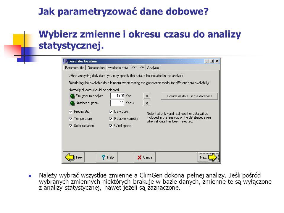 Jak parametryzować dane dobowe? Wybierz zmienne i okresu czasu do analizy statystycznej. Należy wybrać wszystkie zmienne a ClimGen dokona pełnej anali