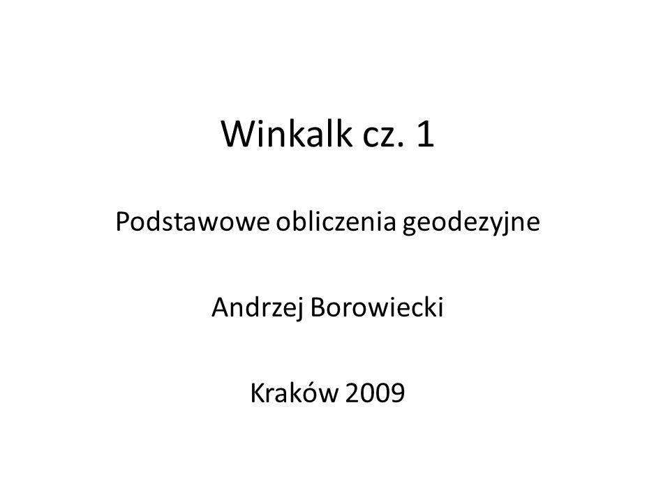 Winkalk cz. 1 Podstawowe obliczenia geodezyjne Andrzej Borowiecki Kraków 2009