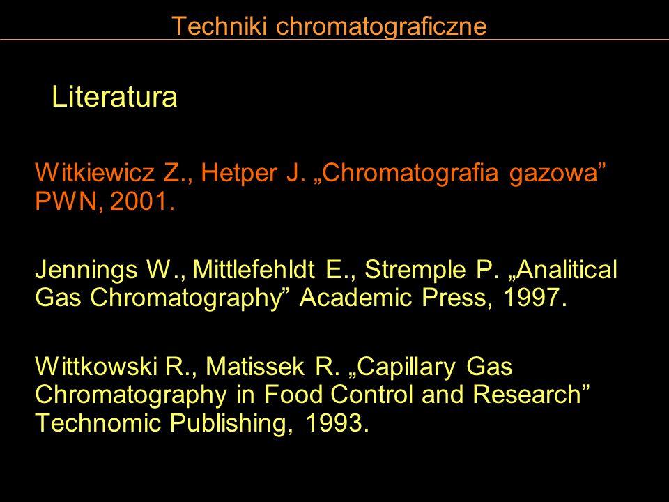 Techniki chromatograficzne Literatura Witkiewicz Z., Hetper J. Chromatografia gazowa PWN, 2001. Jennings W., Mittlefehldt E., Stremple P. Analitical G