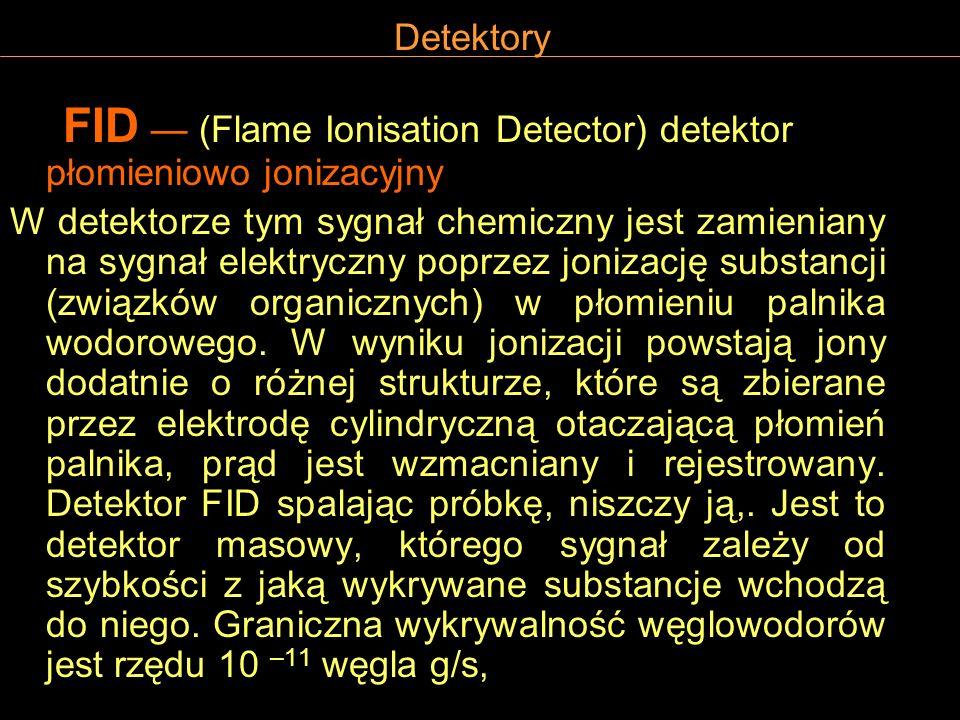 Detektory FID (Flame Ionisation Detector) detektor płomieniowo jonizacyjny W detektorze tym sygnał chemiczny jest zamieniany na sygnał elektryczny pop