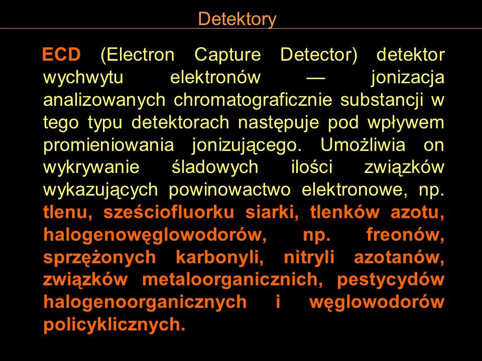 Detektory ECD (Electron Capture Detector) detektor wychwytu elektronów jonizacja analizowanych chromatograficznie substancji w tego typu detektorach n
