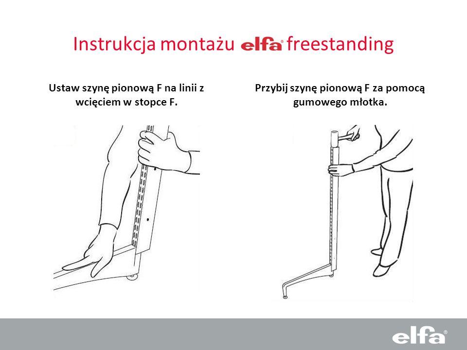 Instrukcja montażu freestanding Ustaw szynę pionową F na linii z wcięciem w stopce F. Przybij szynę pionową F za pomocą gumowego młotka.