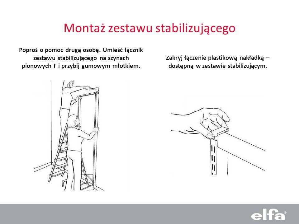 Montaż zestawu stabilizującego Poproś o pomoc drugą osobę. Umieść łącznik zestawu stabilizującego na szynach pionowych F i przybij gumowym młotkiem. Z
