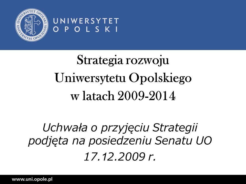 Strategia rozwoju Uniwersytetu Opolskiego w latach 2009-2014 Uchwała o przyjęciu Strategii podjęta na posiedzeniu Senatu UO 17.12.2009 r.