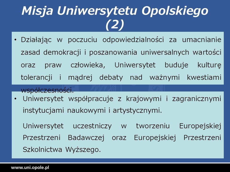 Misja Uniwersytetu Opolskiego (2) Uniwersytet współpracuje z krajowymi i zagranicznymi instytucjami naukowymi i artystycznymi. Uniwersytet uczestniczy