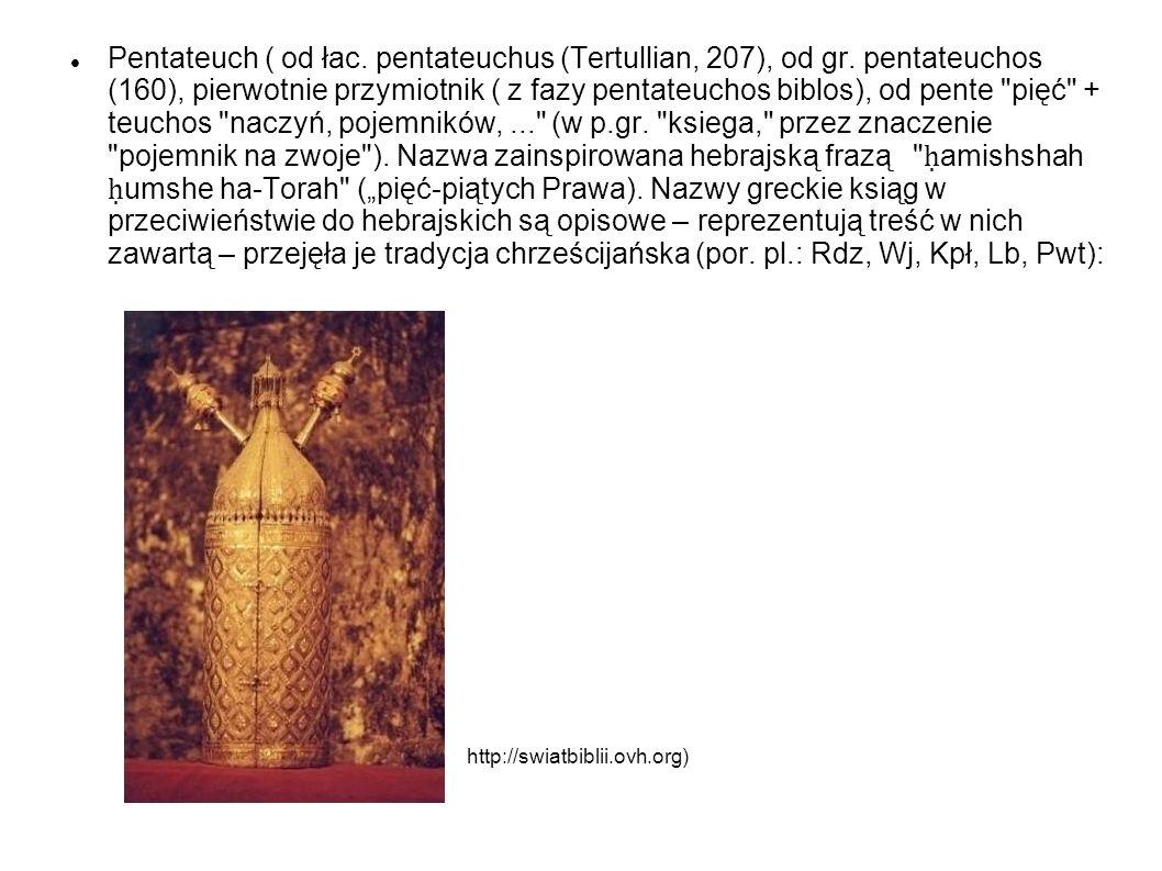 Pentateuch ( od łac. pentateuchus (Tertullian, 207), od gr. pentateuchos (160), pierwotnie przymiotnik ( z fazy pentateuchos biblos), od pente