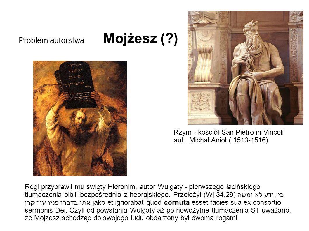 Problem autorstwa: Mojżesz (?) קר cornuta Rogi przyprawił mu święty Hieronim, autor Wulgaty - pierwszego łacińskiego tłumaczenia biblii bezpośrednio z