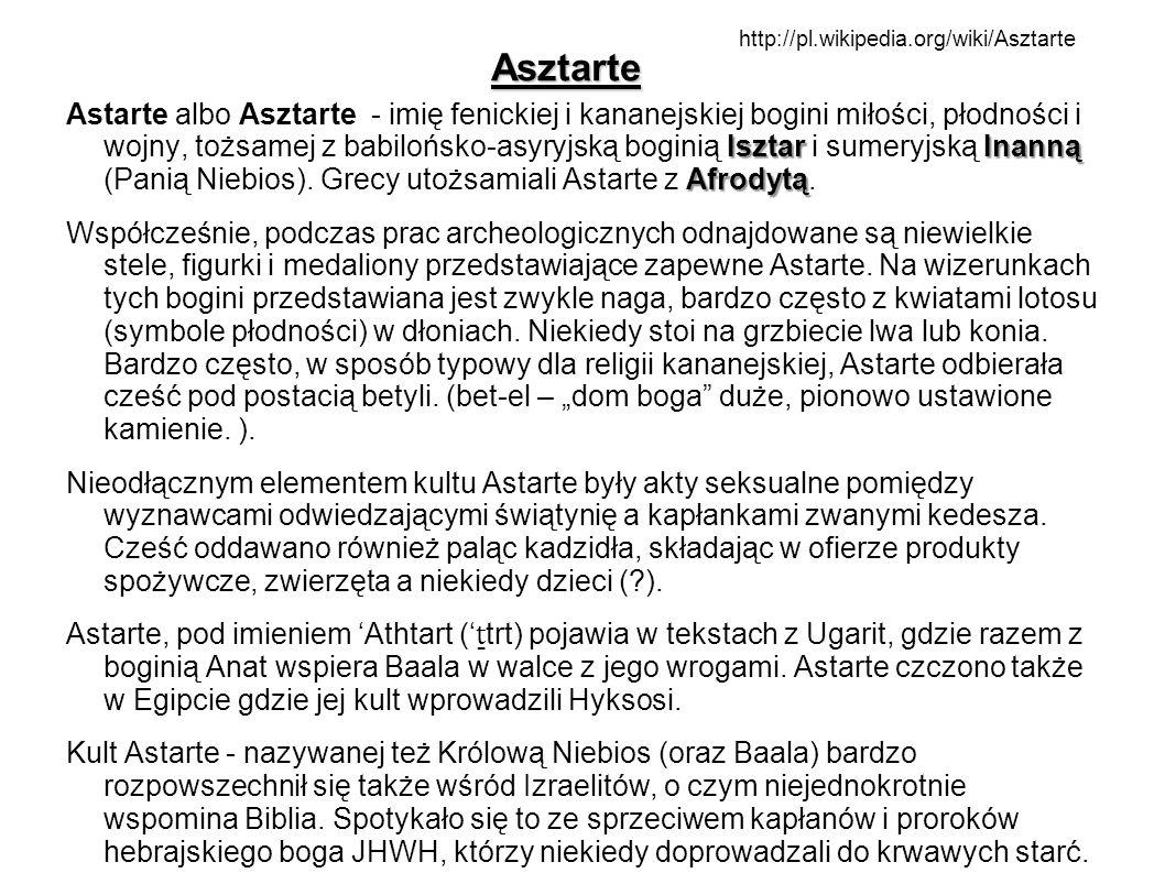 Asztarte IsztarInanną Afrodytą Astarte albo Asztarte - imię fenickiej i kananejskiej bogini miłości, płodności i wojny, tożsamej z babilońsko-asyryjsk